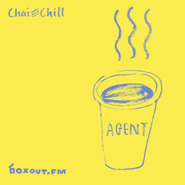 Chai and Chill 005 - AGENT