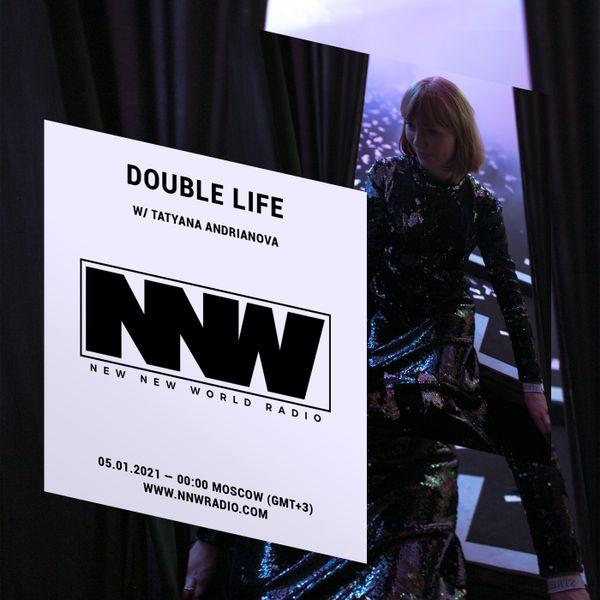 Double Life w/ Tatyana Andrianova - 4th January 2021