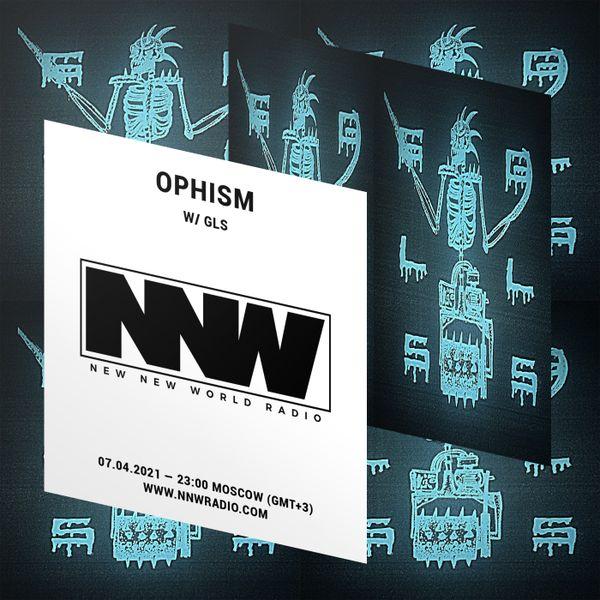 Ophism w/ GLS - 7th April 2021