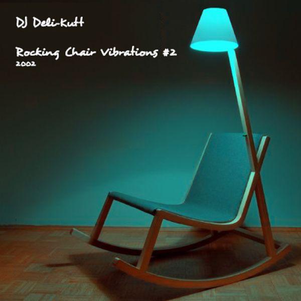 Magnificent 2002 Deli Kutt Rocking Chair Vibrations 2 Mixtape By Short Links Chair Design For Home Short Linksinfo