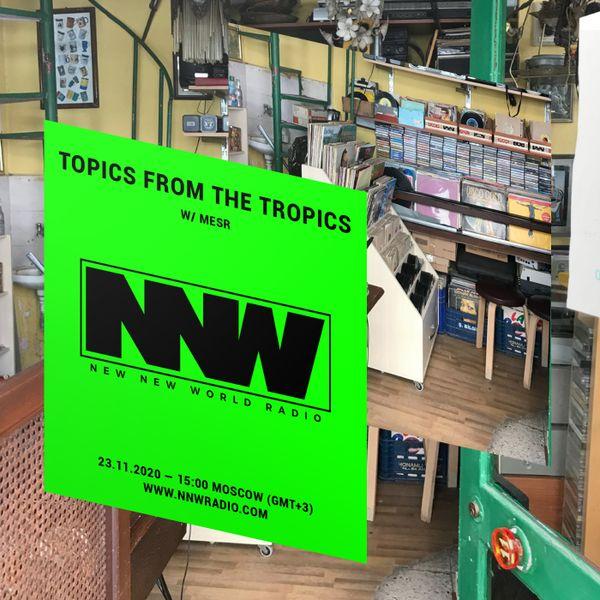 Topics from the Tropics w/ Mesr - 23rd November 2020