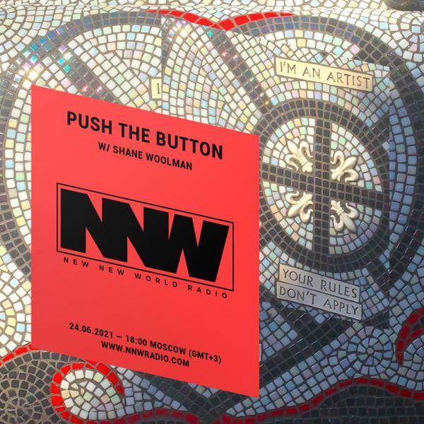 Push The Button w/ Shane Woolman - 24th June 2021