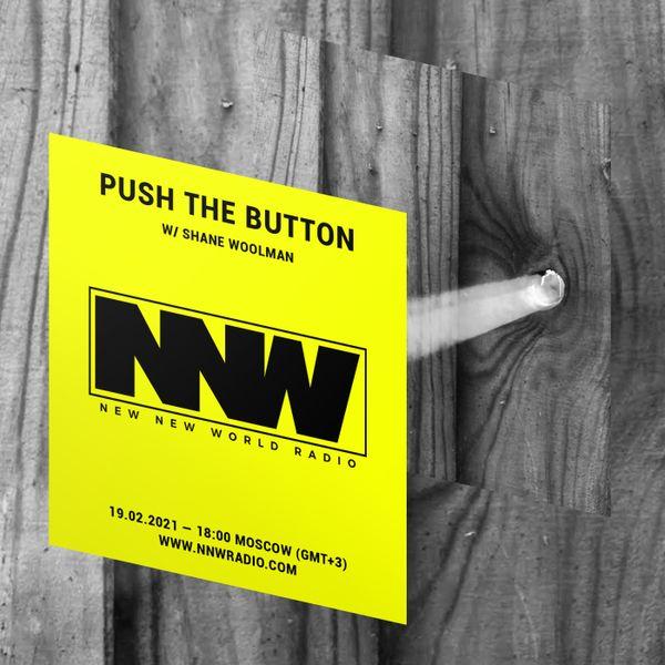 Push The Button w/ Shane Woolman - 19th February 2021