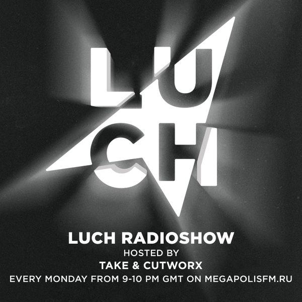 Luch Radioshow - #92 Take & Cutworx @ Megapolis 89.5 Fm 17.01.2017