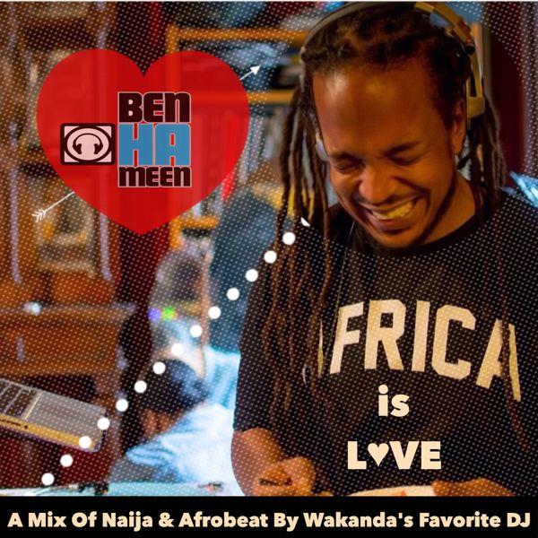 DJ BenHaMeen - Africa Is Love (Naija & AfroBeat Mix) by DJ