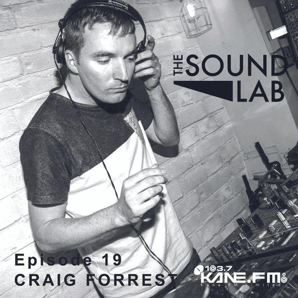 The Sound Lab Show // Craig Forrest // Kane Fm // 02.02.16