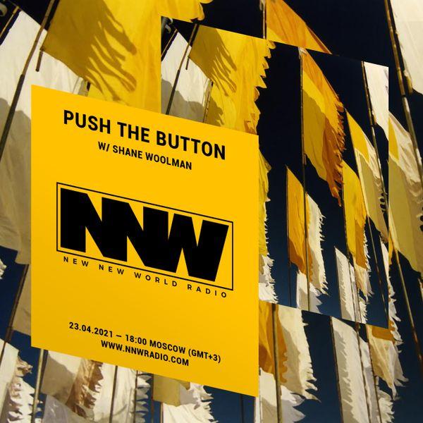 Push The Button w/ Shane Woolman - 23rd April 2020
