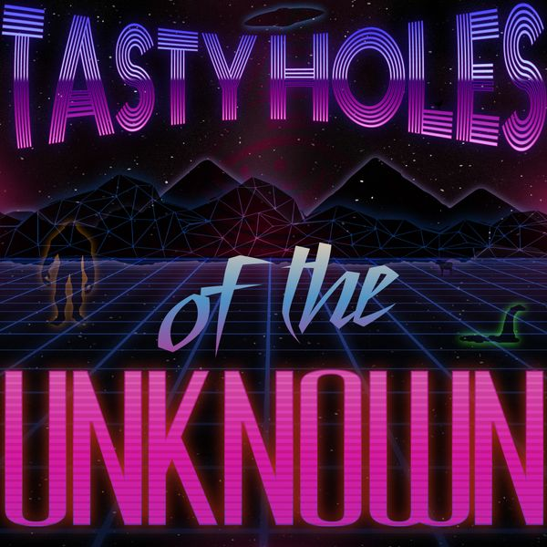 tastyholesoftheunknown