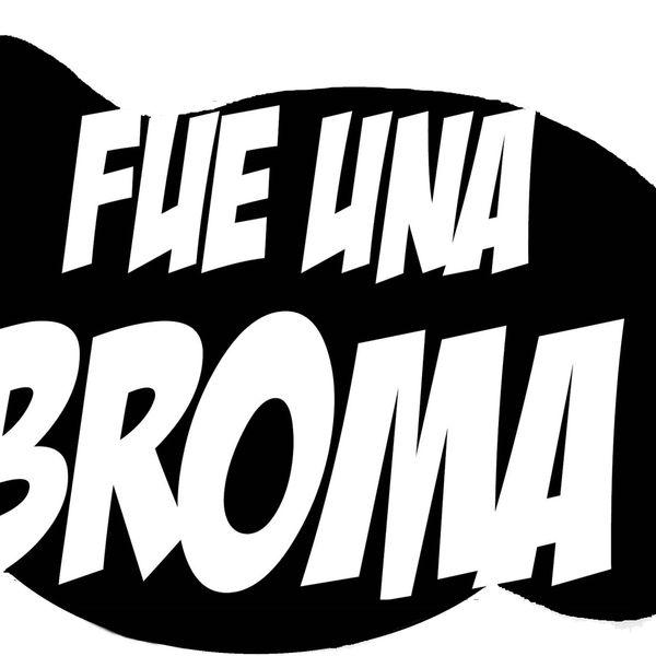 fueunabroma