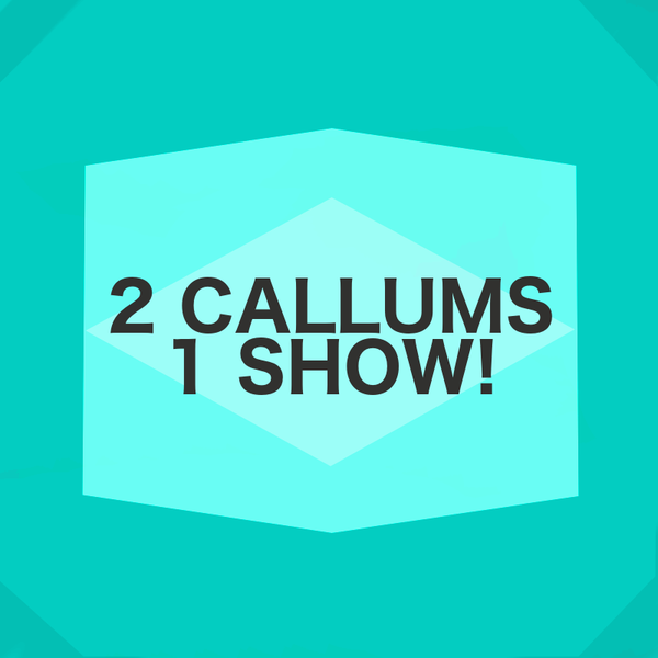 2Callums1Show