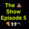 The Show Episode 5