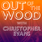Christopher Evans - Out of the Wood Show