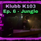 Klubbk103: Episode 6. Jungle
