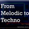 From Melodic to Techno