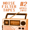 Noise Filter Tapes #2 - APRIL 2013