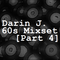 Darin J. 60s Mixset [Part 4]