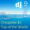 CheapMix 2 - Top of the World Mix - Summer 2012