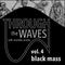 Through the Waves Volume 4 - Black Mass