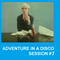 ADVENTURES IN A DISCO - SESSION #7