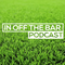 In Off The Bar | The Season So Far - EXPLICIT