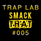 Smack That's Trap Lab #005