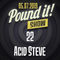 Acid Steve - Pound it! Show #22