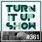TURN IT UP radio show #361