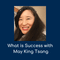 Ep 145: What is Success with May King Tsang