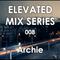 Elevated Mix Series 008 - Mavrik Spotlight Pt.3 - Archie