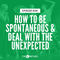 149: How To Be Spontaneous and Deal With The Unexpected
