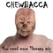 CHEWBACCA - You need more Therapy mix