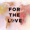 For the Love | 10 John 20