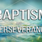 Baptism and Perseverance