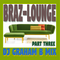 BRAZ-LOUNGE PART THREE