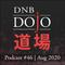 DNB Dojo Podcast #46 - Aug 2020