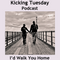 I'd Walk You Home (just the songs) - Kicking Tuesday Podcast (Valentine's Day