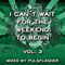 I Can´t Wait For The Weekend To Begin Vol. 3 ( Mix Set By Pulsflasher )