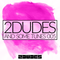 2DUDES AND SOME TUNES 005