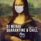 Quarantine & Chill [DJ Merav]