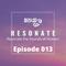 Resonate - Episode 013