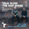 Talk Slow the Rap Show - 18th March 2019