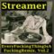 Streamer-EveryFuckingThingIsAFuckingRemix vol. 2