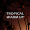 Tropical Warm Up