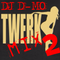 DJ D-MO's Twerk Mix 2
