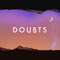 Doubts   Do You Even Care?