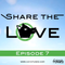 Share The Love - Episode 7