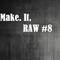 Make it RAW #8