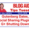 Tips Tuesday – Gutenberg Dates, Social Sharing Plugins, G+ Shutting Down