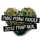 Ping Pong Tiddly 2012 Trap Mix
