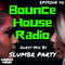 Bounce House Radio - Episode 40 - SLUMBR PARTY